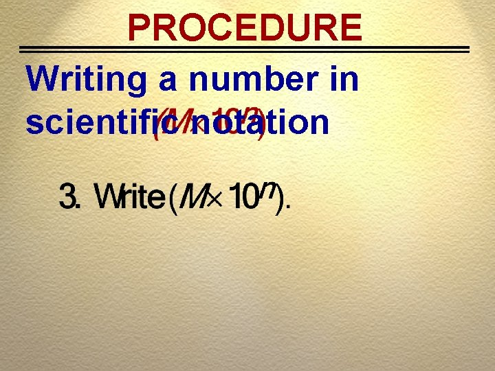 PROCEDURE Writing a number in scientific notation