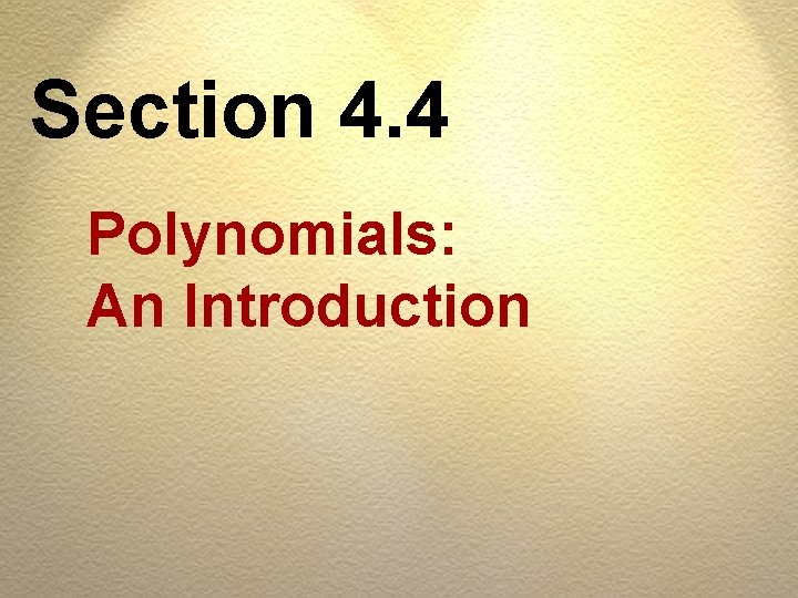 Section 4. 4 Polynomials: An Introduction