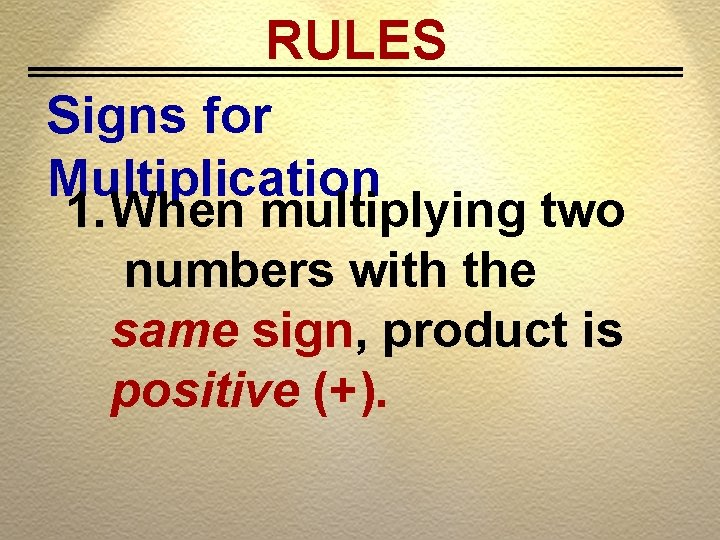 RULES Signs for Multiplication 1. When multiplying two numbers with the same sign, product