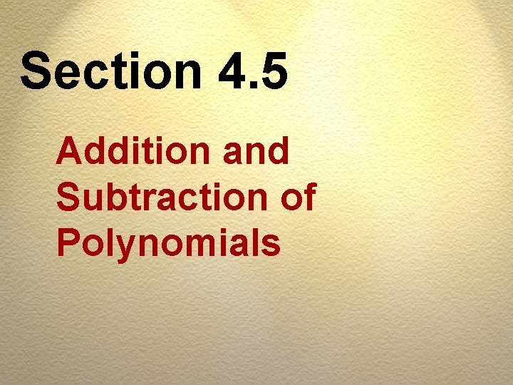 Section 4. 5 Addition and Subtraction of Polynomials