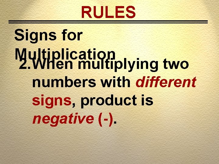 RULES Signs for Multiplication 2. When multiplying two numbers with different signs, product is