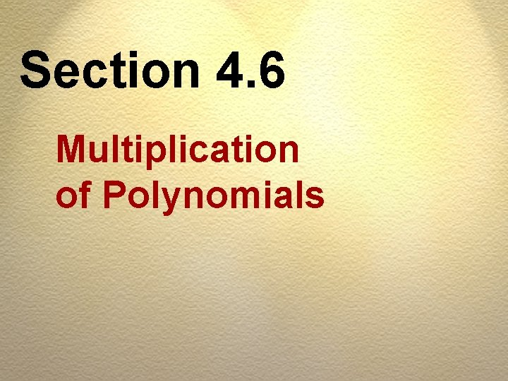Section 4. 6 Multiplication of Polynomials