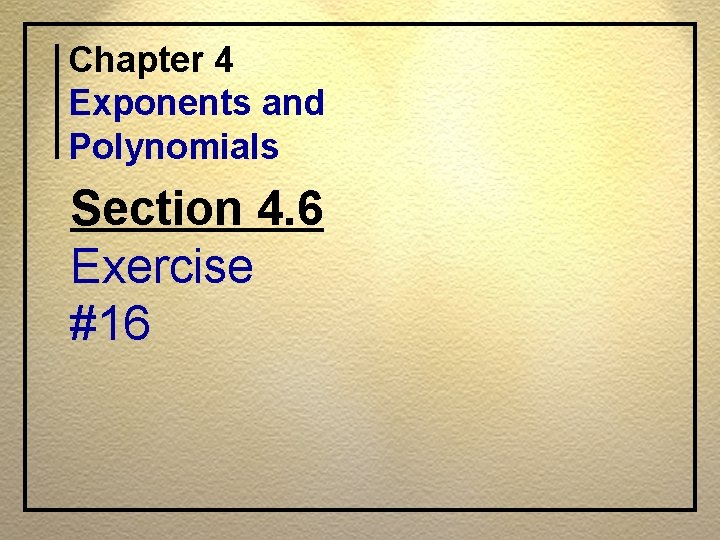 Chapter 4 Exponents and Polynomials Section 4. 6 Exercise #16
