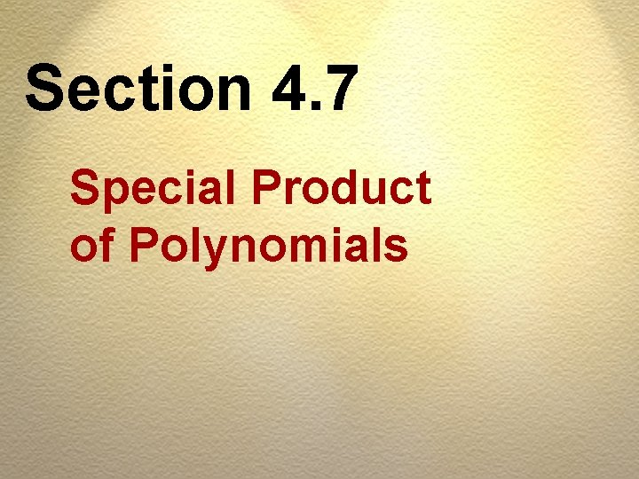 Section 4. 7 Special Product of Polynomials