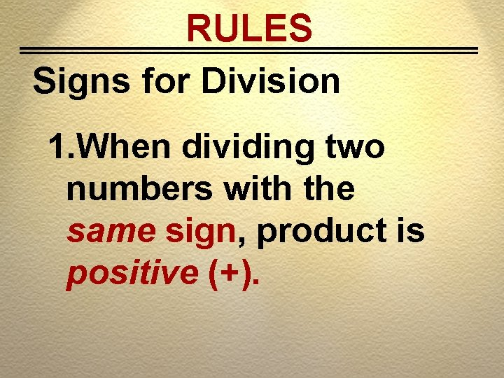 RULES Signs for Division 1. When dividing two numbers with the same sign, product