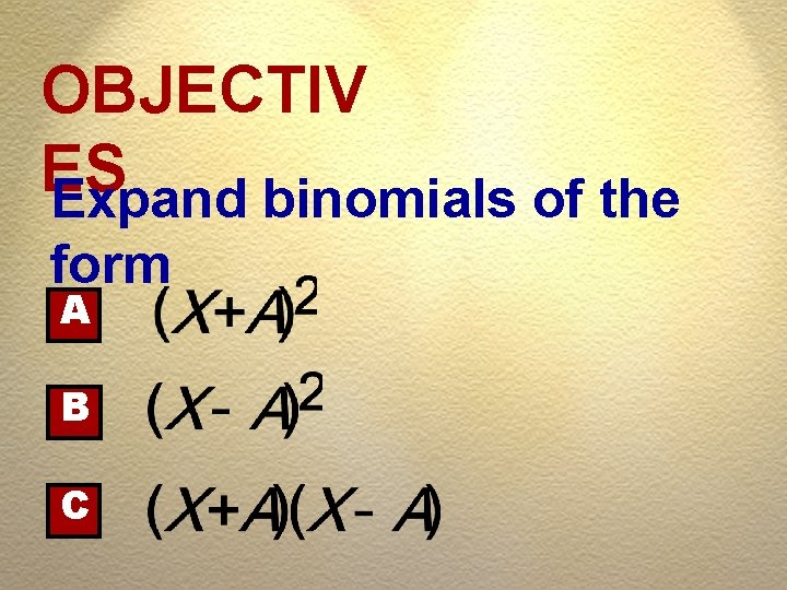 OBJECTIV ES Expand binomials of the form A B C