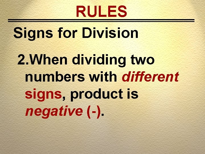 RULES Signs for Division 2. When dividing two numbers with different signs, product is
