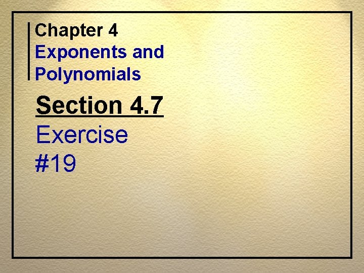 Chapter 4 Exponents and Polynomials Section 4. 7 Exercise #19