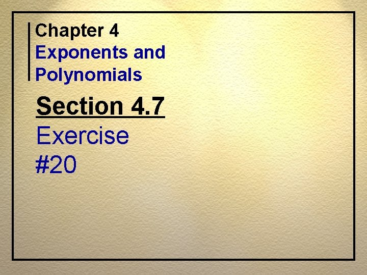 Chapter 4 Exponents and Polynomials Section 4. 7 Exercise #20