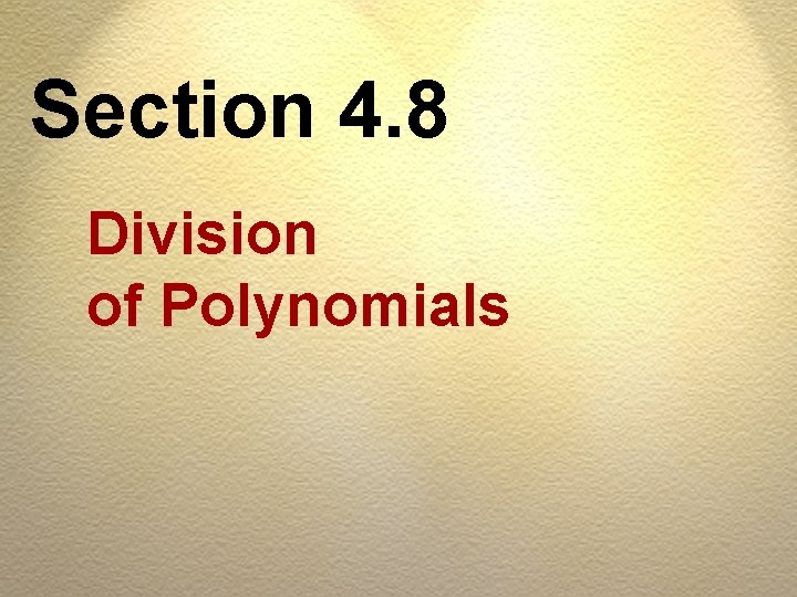 Section 4. 8 Division of Polynomials