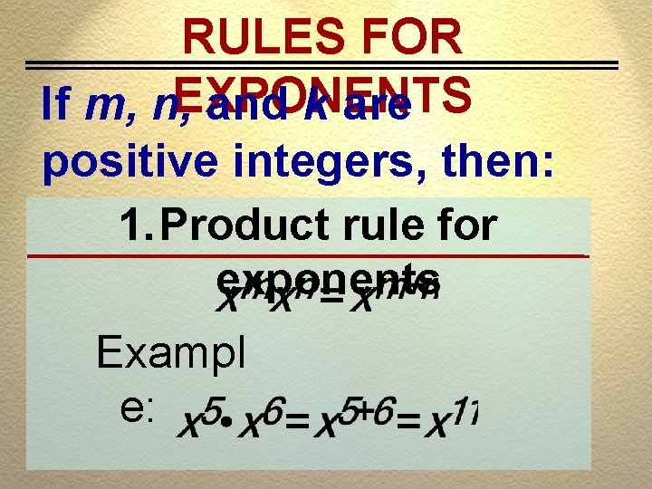 RULES FOR If m, n, EXPONENTS and k are positive integers, then: 1. Product
