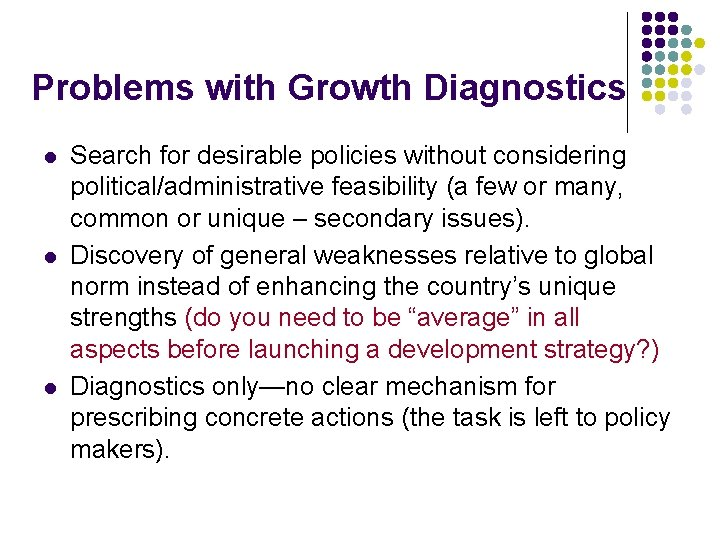 Problems with Growth Diagnostics l l l Search for desirable policies without considering political/administrative