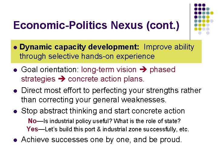 Economic-Politics Nexus (cont. ) l l Dynamic capacity development: Improve ability through selective hands-on