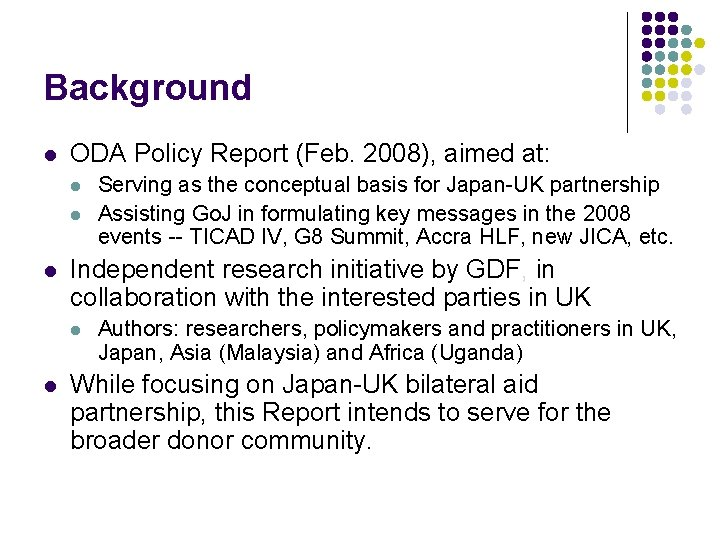 Background l ODA Policy Report (Feb. 2008), aimed at: l l l Independent research