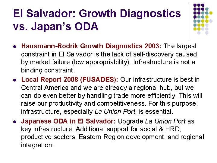 El Salvador: Growth Diagnostics vs. Japan's ODA l l l Hausmann-Rodrik Growth Diagnostics 2003: