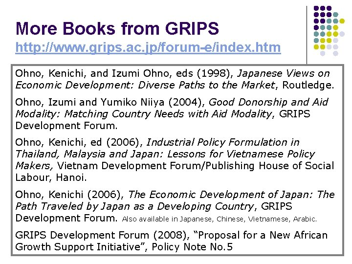 More Books from GRIPS http: //www. grips. ac. jp/forum-e/index. htm Ohno, Kenichi, and Izumi