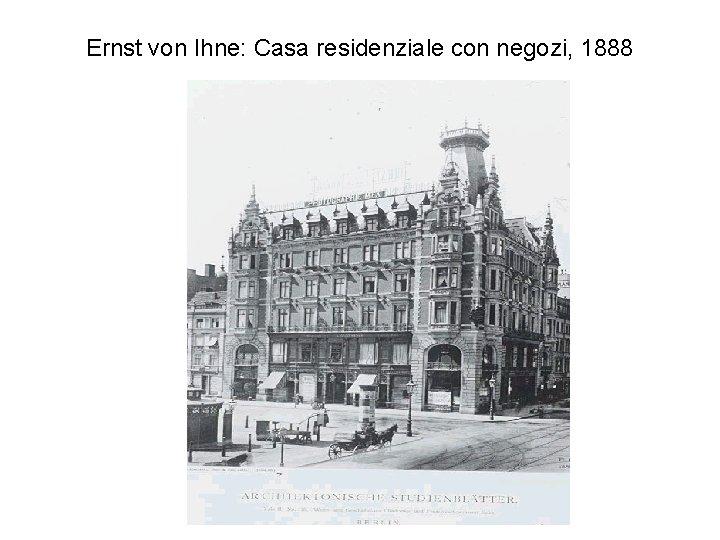 Ernst von Ihne: Casa residenziale con negozi, 1888
