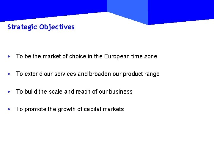 Strategic Objectives · To be the market of choice in the European time zone