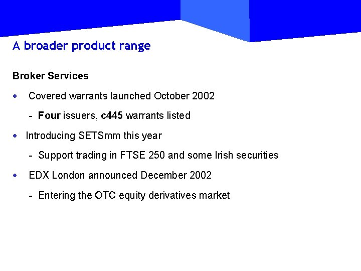 A broader product range Broker Services · Covered warrants launched October 2002 - Four