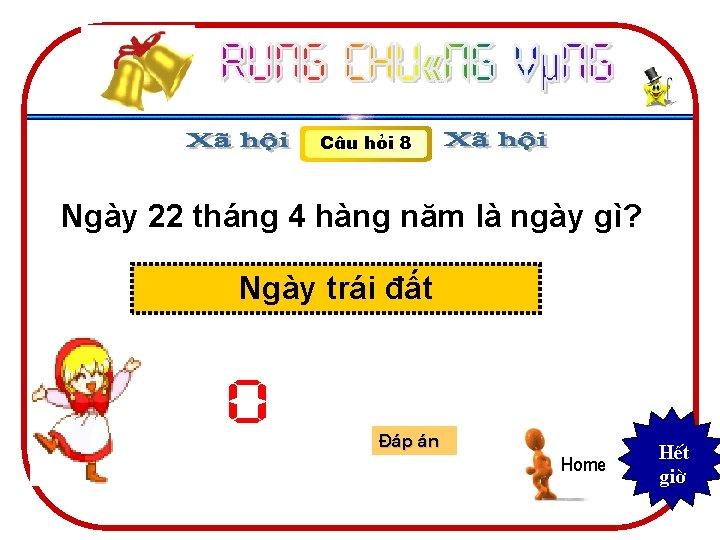 C©u hái 8 Ngày 22 tháng 4 hàng năm là ngày gì? Ngày trái