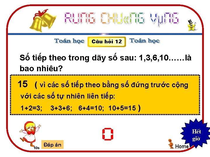 C©u hái 12 Số tiếp theo trong dãy số sau: 1, 3, 6, 10……là