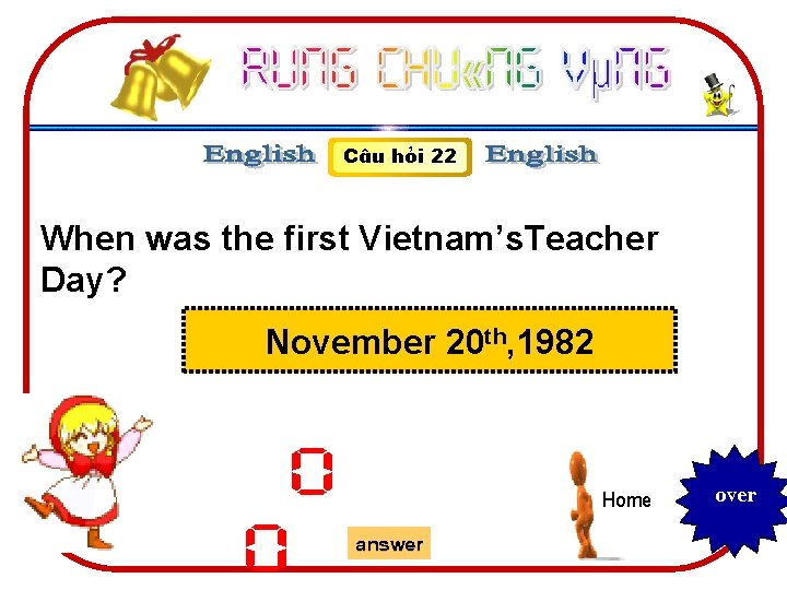 C©u hái 22 When was the first Vietnam's. Teacher Day? November 20 th, 1982