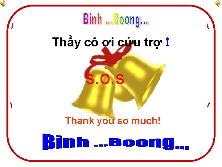 Thầy cô ơi cứu trợ ! s. o. s Thank you so much!