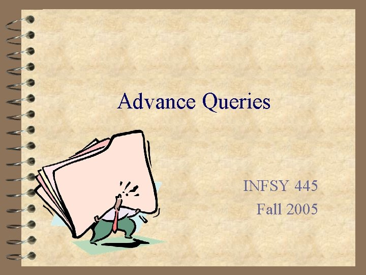 Advance Queries INFSY 445 Fall 2005