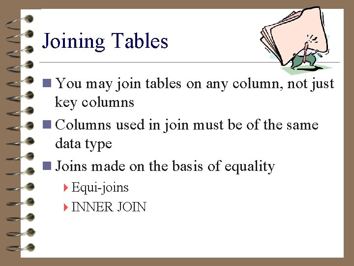 Joining Tables n You may join tables on any column, not just key columns
