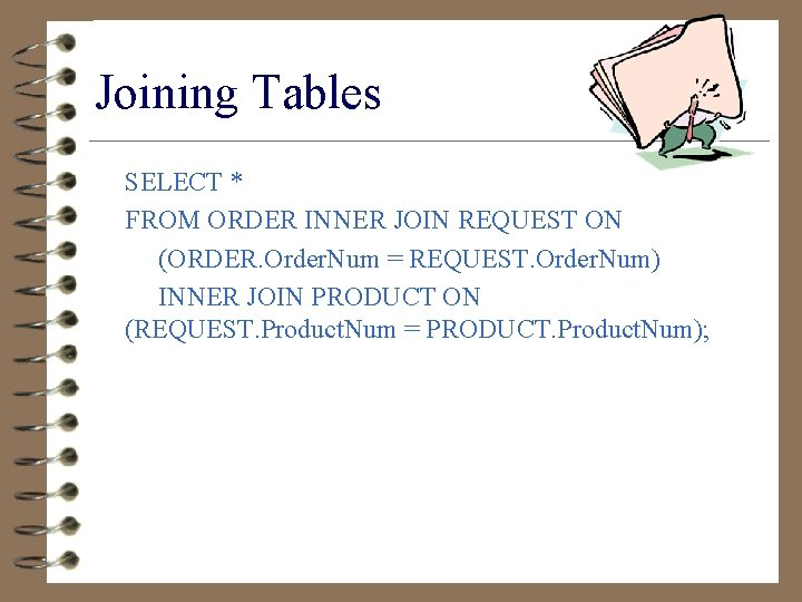 Joining Tables SELECT * FROM ORDER INNER JOIN REQUEST ON (ORDER. Order. Num =