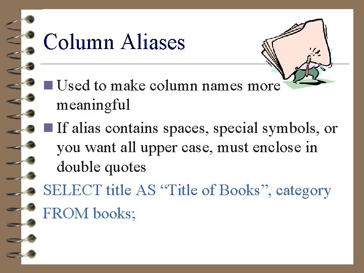 Column Aliases n Used to make column names more meaningful n If alias contains