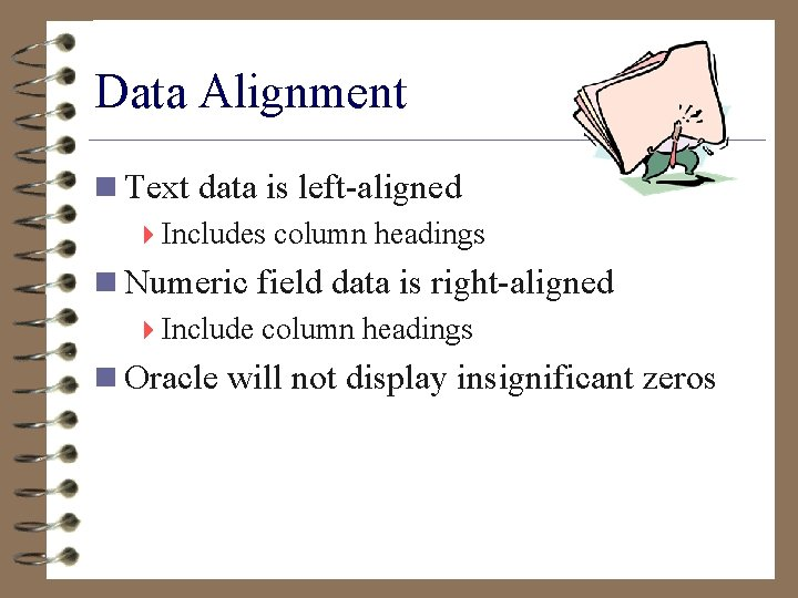 Data Alignment n Text data is left-aligned 4 Includes column headings n Numeric field