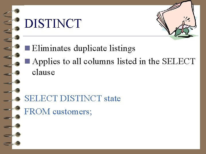 DISTINCT n Eliminates duplicate listings n Applies to all columns listed in the SELECT