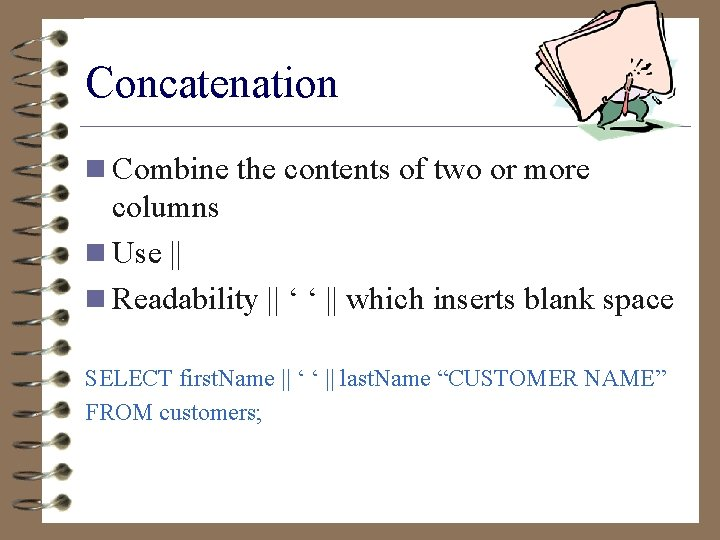 Concatenation n Combine the contents of two or more columns n Use || n