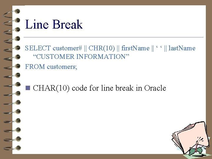 Line Break SELECT customer# || CHR(10) || first. Name || ' ' || last.