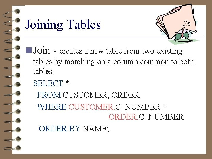 Joining Tables n Join - creates a new table from two existing tables by