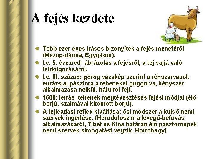 A fejés kezdete l Több ezer éves írásos bizonyíték a fejés menetéről (Mezopotámia, Egyiptom).
