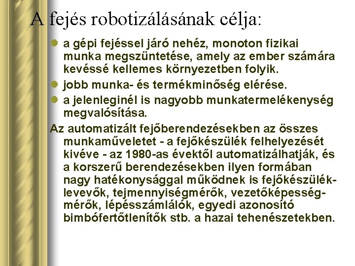 A fejés robotizálásának célja: l a gépi fejéssel járó nehéz, monoton fizikai munka megszüntetése,