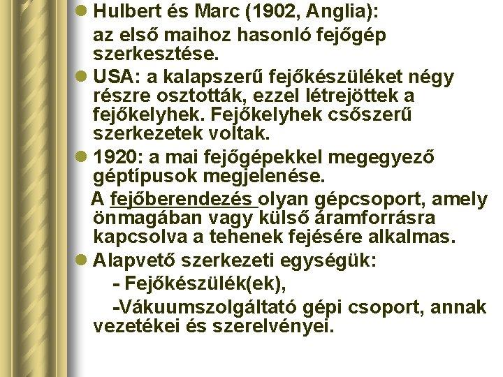 l Hulbert és Marc (1902, Anglia): az első maihoz hasonló fejőgép szerkesztése. l USA: