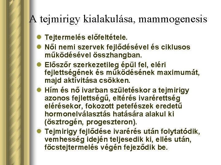 A tejmirigy kialakulása, mammogenesis l Tejtermelés előfeltétele. l Női nemi szervek fejlődésével és ciklusos