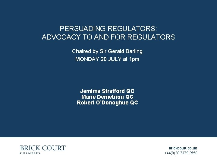 PERSUADING REGULATORS: ADVOCACY TO AND FOR REGULATORS Chaired by Sir Gerald Barling MONDAY 20