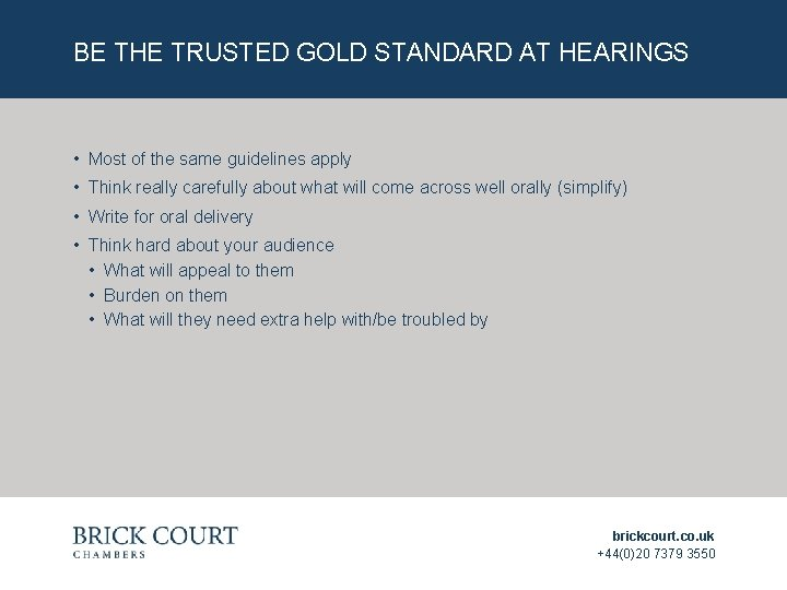 BE THE TRUSTED GOLD STANDARD AT HEARINGS • Most of the same guidelines apply