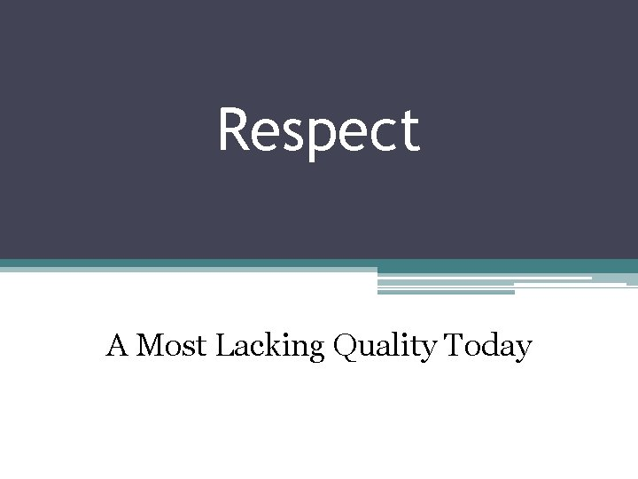 Respect A Most Lacking Quality Today