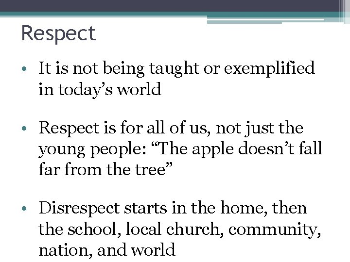 Respect • It is not being taught or exemplified in today's world • Respect