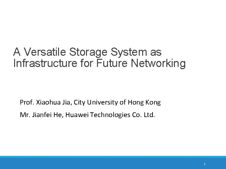A Versatile Storage System as Infrastructure for Future Networking Prof. Xiaohua Jia, City University