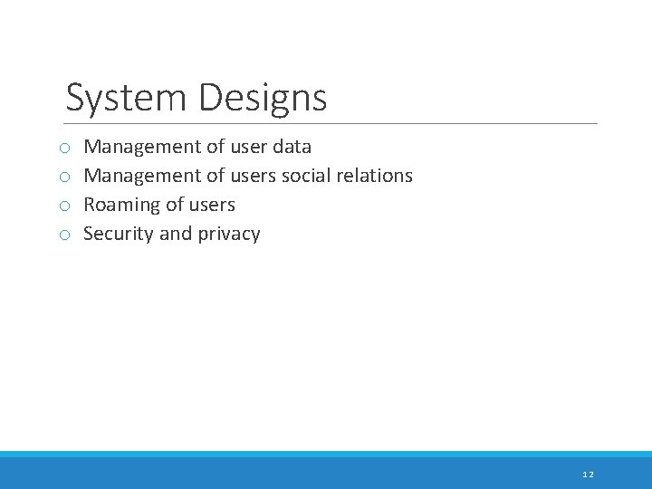 System Designs o o Management of user data Management of users social relations Roaming