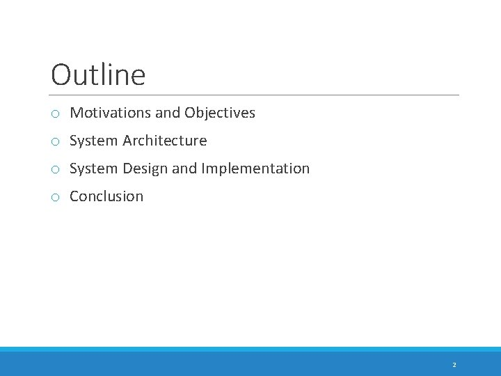 Outline o Motivations and Objectives o System Architecture o System Design and Implementation o