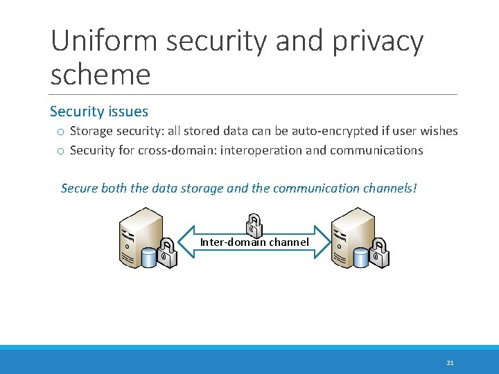 Uniform security and privacy scheme Security issues o Storage security: all stored data can
