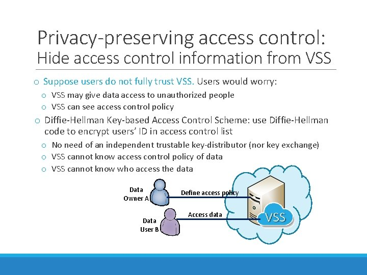 Privacy-preserving access control: Hide access control information from VSS o Suppose users do not