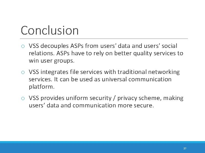 Conclusion o VSS decouples ASPs from users' data and users' social relations. ASPs have